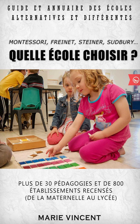 Guide et annuaire des écoles alternatives et différentes : Montessori, Freinet, Steiner, Sudbury... Quelle école choisir ?
